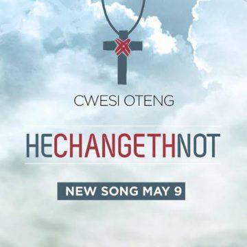 He Changeth Not Cwesi Oteng