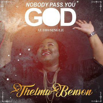 Nobody Pass You God Thelma Benson