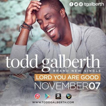 Lord You Are Good Todd Galberth