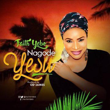 Nagode Yesu Faith Yebo
