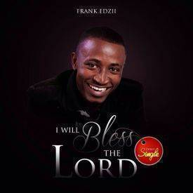 I Will Bless The Lord Frank Edzii