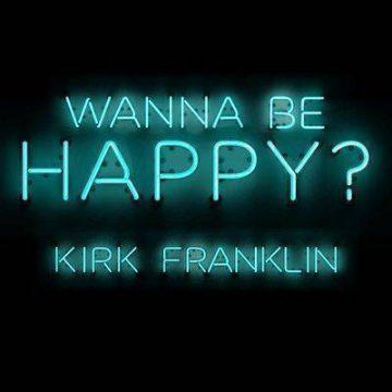 Wanna Be Happy Kirk Franklin