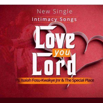 Love You Lord Pst. Isaiah Fosu Kwakye Jnr