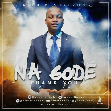 Na Gode (Thank You) Abed Nansoh Shalvong