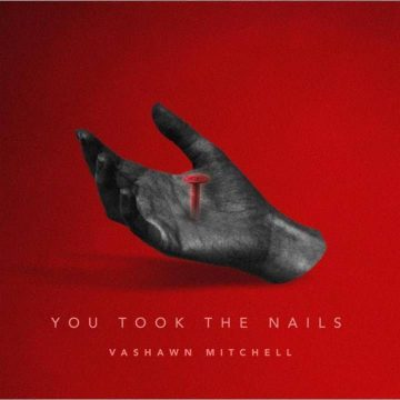 You Took The Nails Vashawn Mitchell