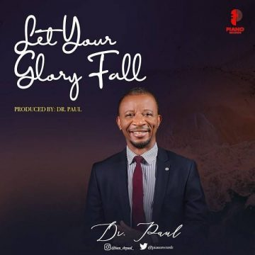 Dr Paul Let Your Glory Fall