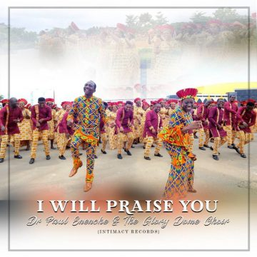 I Will Praise You Dr Paul Enenche
