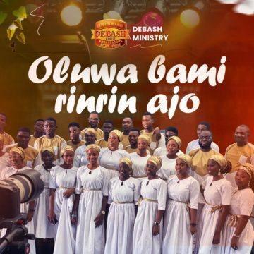 - Debash Ministry – Oluwa Bami Rinrin Ajo