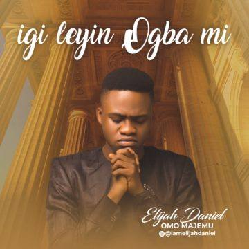 - Elijah Daniel – Igileyin Ogba Mi