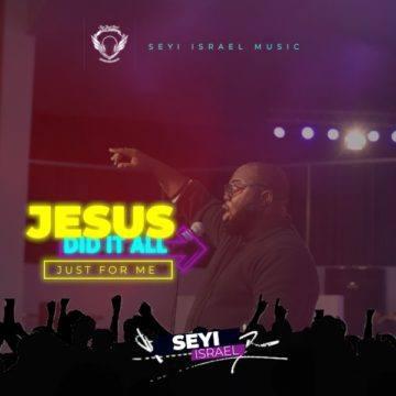 - Seyi Israel – Jesus Did It All